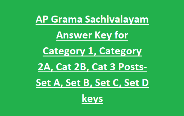 AP Sachivalayam Exam Key for Category 1, Category 2A, Cat 2B, Cat 3 Posts-Set A, Set B, Set C, Set D keys