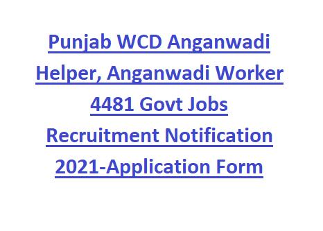 Punjab WCD Anganwadi Helper, Anganwadi Worker 4481 Govt Jobs Recruitment Notification 2021-Application Form