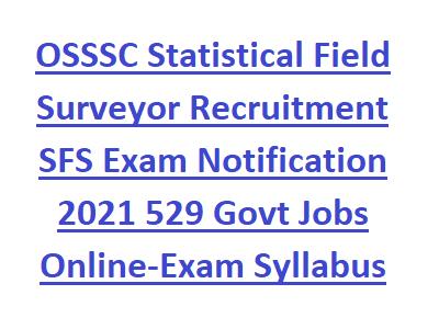 OSSSC Statistical Field Surveyor Recruitment SFS Exam Notification 2021 529 Govt Jobs Online-Exam Syllabus